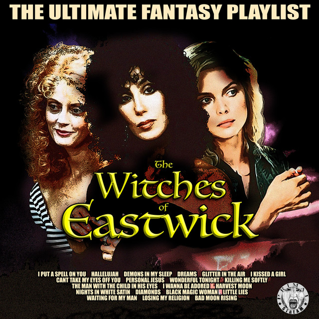 The Witches Of Eastwick - The Ultimate Fantasy Playlist by