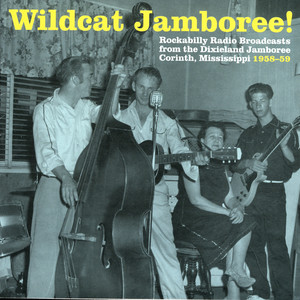 Wildcat Jamboree! - Rockabilly Radio Broadcasts from the Dixieland Jamboree Corinth, Mississippi 1958-59