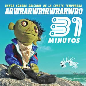 Arwrarwrirwrarwro  - 31 Minutos