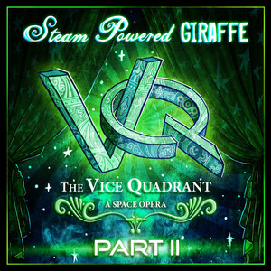 The Vice Quadrant, Pt. 2 - Steam Powered Giraffe