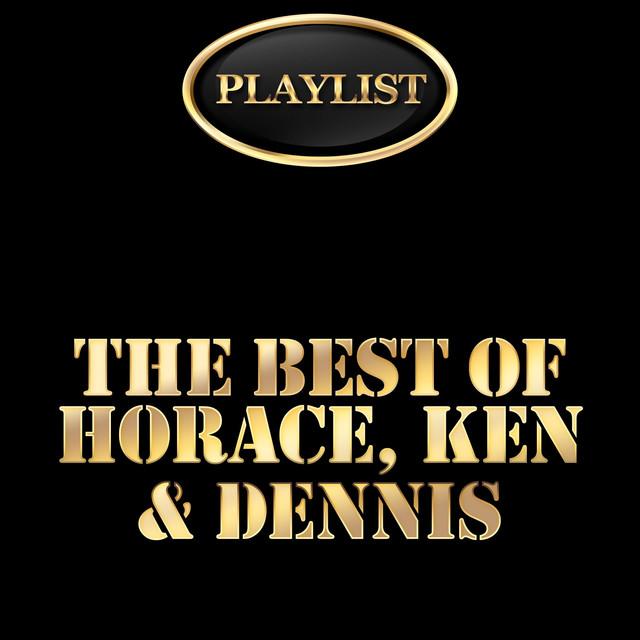 The Best of Horace, Ken & Dennis Playlist