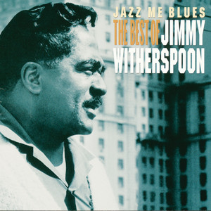 Jazz Me Blues: The Best of Jimmy Witherspoon album
