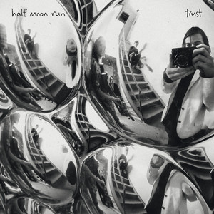 Half Moon Run, Trust på Spotify
