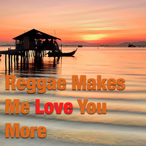 Reggae Makes Me Love You More