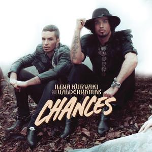 Chances - Illya Kuryaki And The Valderramas