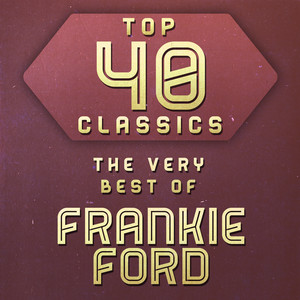 Top 40 Classics - The Very Best of Frankie Ford album