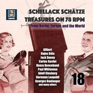Schellack Schätze: Treasures on 78 RPM from Berlin, Europe and the World, Vol. 18 (Remastered 2019)