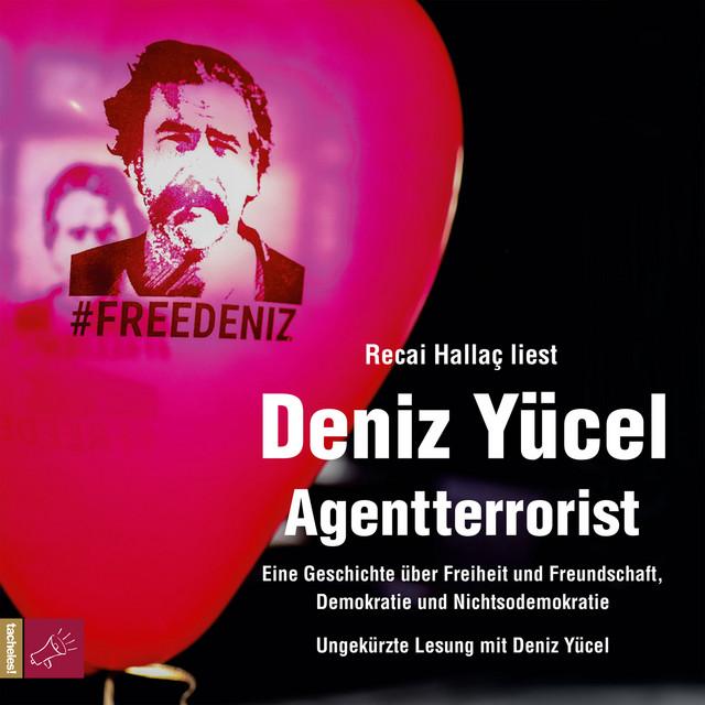 Album cover for Agentterrorist - Eine Geschichte über Freiheit und Freundschaft, Demokratie und Nichtsodemokratie (Ungekürzt) by Deniz Yücel