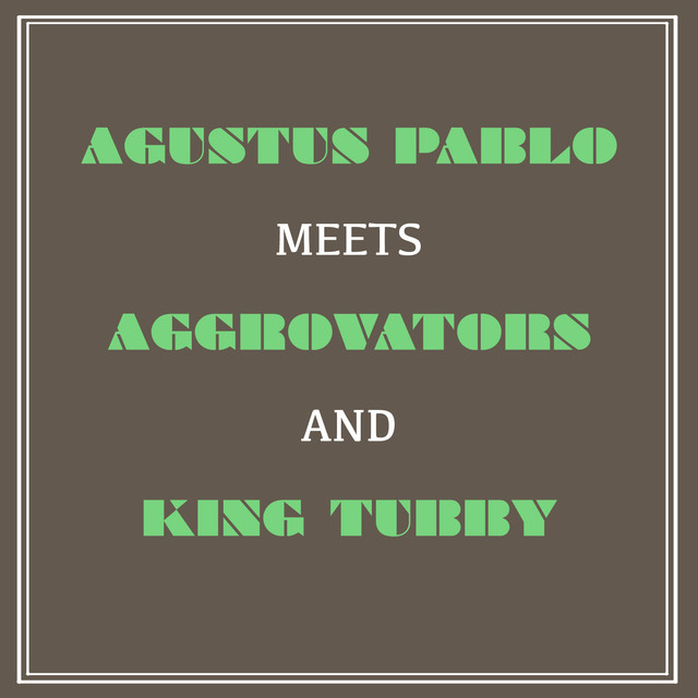 Augustus Pablo Meets Aggrovators and King Tubby