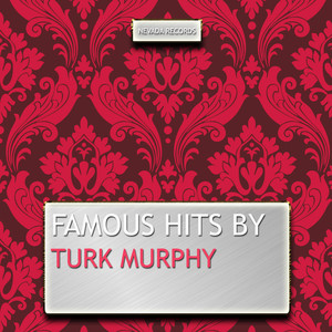 Famous Hits By Turk Murphy