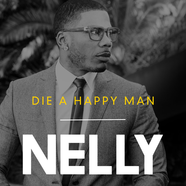 Die A Happy Man By Nelly On Spotify
