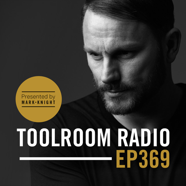 Toolroom Radio EP369 - Presented by Mark Knight