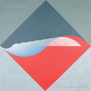 Colleen - A flame my love, a frequency
