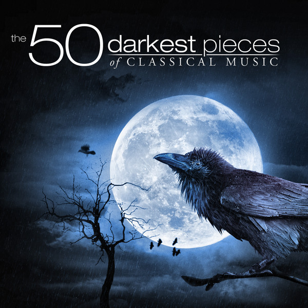 The 50 Darkest Pieces of Classical Music by Various Artists