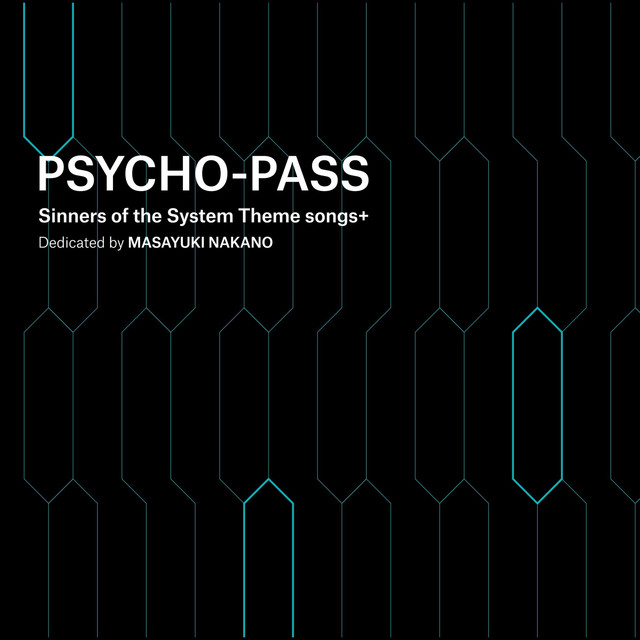 PSYCHO-PASS Sinners of the System Theme songs + Dedicated by