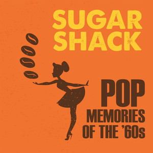 Sugar Shack: Pop Memories Of The '60s