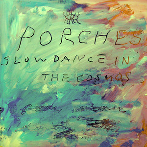 Slow Dance in the Cosmos - Porches