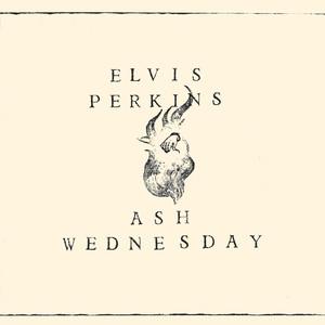 Ash Wednesday - Elvis Perkins
