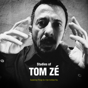 Studies of Tom Zé: Explaining Things So I Can Confuse You album