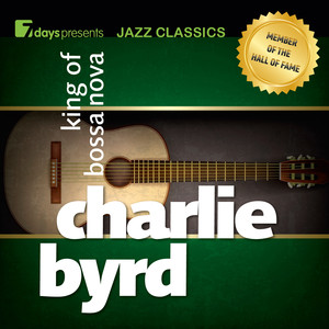 7days Presents Jazz Classics: Charlie Byrd - King of Bossa Nova album