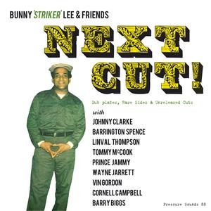 Bunny 'Striker' Lee & Friends: Next Cut! Dub Plates, Rare Sides & Unreleased Cuts album