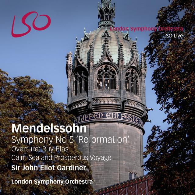 Mendelssohn: Symphony No 5 'Reformation', Overture Ruy Blas, Calm Sea & Prosperous Voyage
