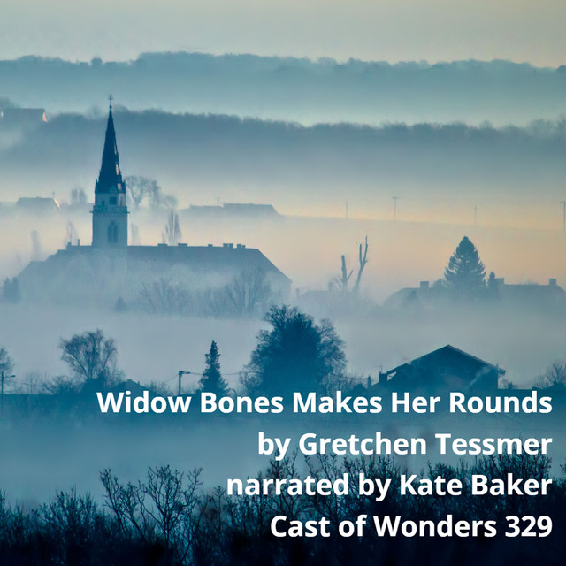 Cast of Wonders 329: Widow Bones Makes Her Rounds, an
