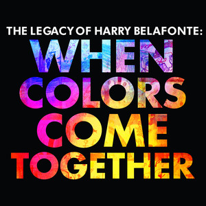 The Legacy of Harry Belafonte: When Colors Come Together album