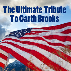 The Ultimate Tribute To Garth Brooks - Garth Brooks