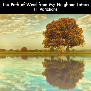 "The Path of Wind (From ""My Neighbor Totoro"") [11 Variations] - Joe Hisaishi"