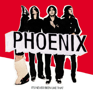 It's Never Been Like That  - phoenix