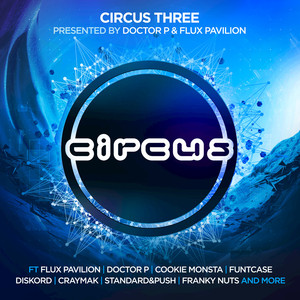 Circus Three (Presented by Doctor P and Flux Pavilion)