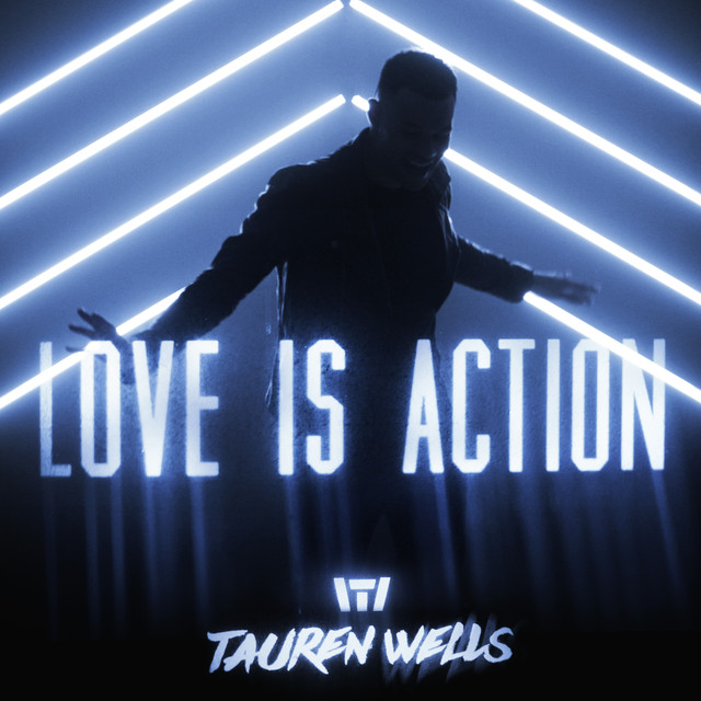Love Is Action by Tauren Wells on Spotify