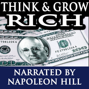 Think and Grow Rich - Narrated By Napoleon Hill Audiobook