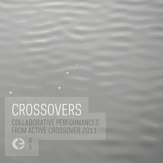 Crossovers (Collaborative Performances from Active Crossover 2011)