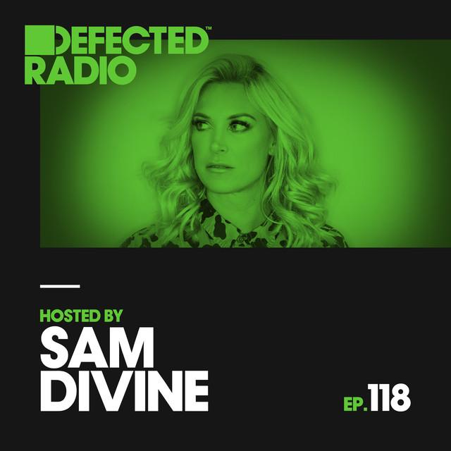 Defected Radio Episode 118 (hosted by Sam Divine)