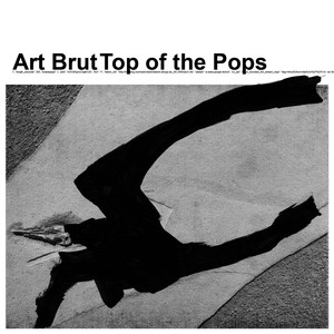 Top Of The Pops - Art Brut