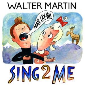 Sing To Me  - Walter Martin