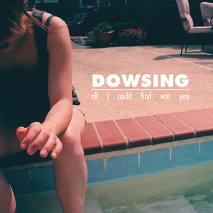 All I Could Find Was You - Dowsing