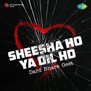 Sheesha Ho Ya Dil Ho - Dard Bhare Geet
