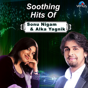Soothing Hits of Sonu Nigam & Alka Yagnik album
