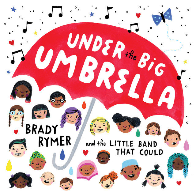 Under the Big Umbrella by Brady Rymer and the Little Band That Could