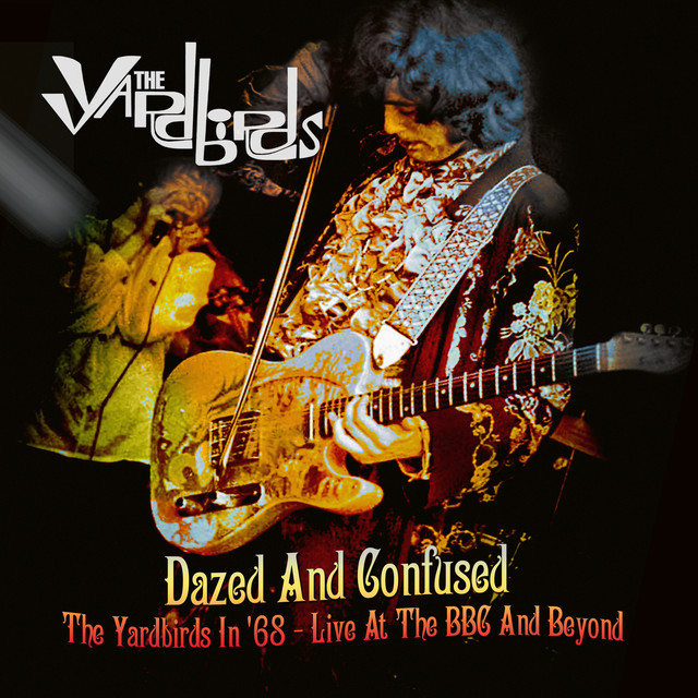 Dazed and Confused: The Yardbirds in '68 - Live at the BBC and Beyond