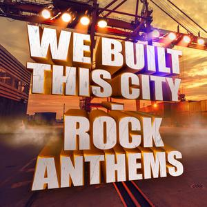 We Built This City - Rock Anthems