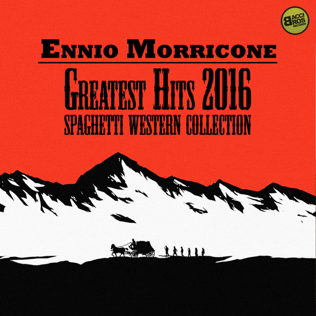 Ennio Morricone Greatest Hits 2016 - Spaghetti Western Collection (Spotify Exclusive)