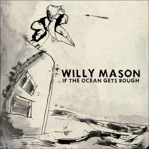 If The Ocean Gets Rough - Willy Mason