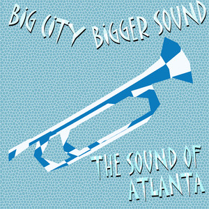 Big City Bigger Sound - The Sound of Atlanta
