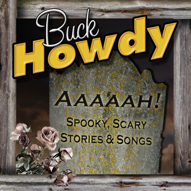 Aaaaah! Spooky, Scary Stories & Songs by Buck Howdy