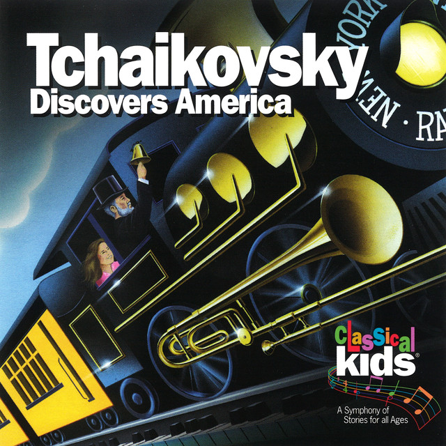 Tchaikovsky Discovers America By Classical Kids On Spotify