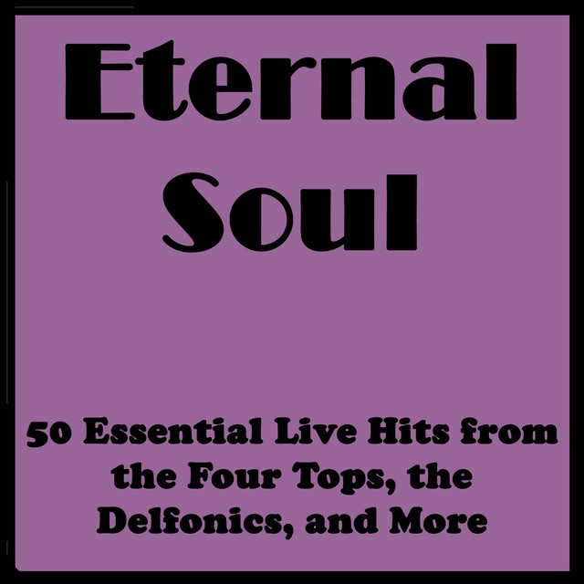Eternal Soul: 50 Essential Live Hits from the Four Tops, the